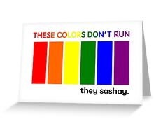 These Colors Don't Run, They Sashay Greeting Card