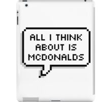 All I Think About Is McDonalds T-Shirt iPad Case/Skin
