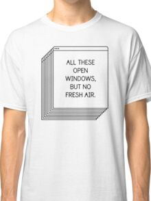 All These Open Windows But No Fresh Air T-Shirt Classic T-Shirt