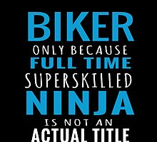 BIKER ONLY BECAUSE FULL TIME SUPERSKILLED  by fancytees
