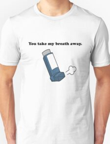 You take my breath away... T-Shirt