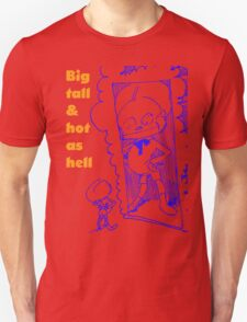 Big, tall and hot as hell T-Shirt