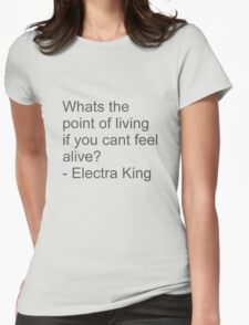 Whats the point of living if you cant feel alive? - Electra King Womens Fitted T-Shirt