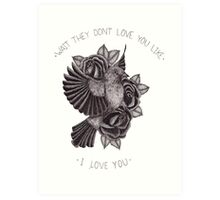 They Don't Love You Art Print