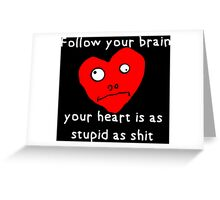 Stupid Heart Greeting Card