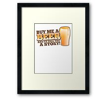 Buy me a BEER and I'll tell you a STORY! Framed Print
