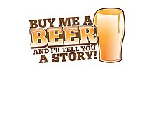 Buy me a BEER and I'll tell you a STORY! Photographic Print