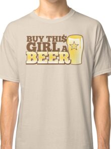 Buy this GIRL a BEER! with $ Classic T-Shirt