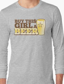 Buy this GIRL a BEER! with $ Long Sleeve T-Shirt