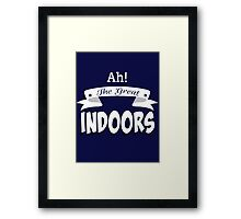 Ah! The Great Indoors! Framed Print
