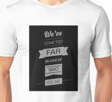 We've come too far to forget who we are - 2 Unisex T-Shirt