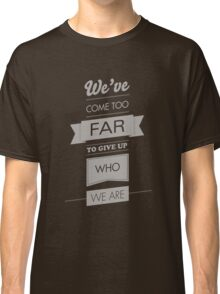 We've come too far to forget who we are - 3 Classic T-Shirt