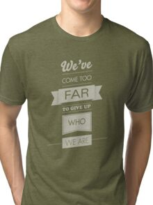 We've come too far to forget who we are - 3 Tri-blend T-Shirt
