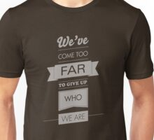 We've come too far to forget who we are - 3 Unisex T-Shirt