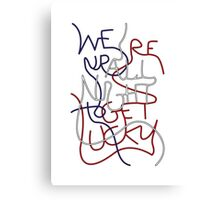We're up all night to get lucky Canvas Print