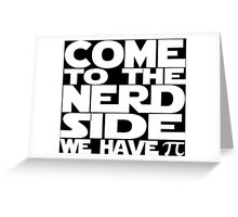 Come To The Nerd Side We Have Pi Greeting Card
