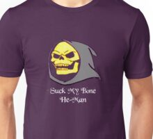 Suck My Bone He-Man! Unisex T-Shirt