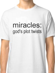 miracles: god's plot twists (b) Classic T-Shirt