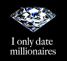 I only date millionaires by monsterplanet