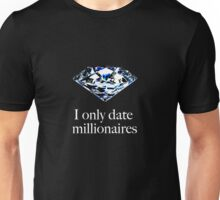 I only date millionaires Unisex T-Shirt