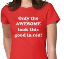 Only the AWESOME look this good in red! Womens Fitted T-Shirt