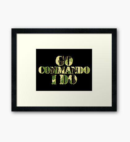 Go commando, I do Framed Print