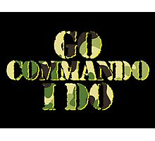 Go commando, I do Photographic Print