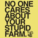 Your Stupid Farm | Hyphen Free | Black Ink  by TweetTees