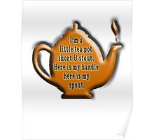 I'm a little tea pot, short & stout, here is my handle, here is my spout. Childs poem Poster