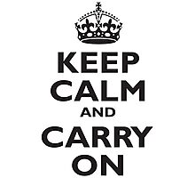 KEEP CALM & CARRY ON, BE BRITISH, BLIGHTY, UK, WWII, PROPAGANDA, IN BLACK Photographic Print
