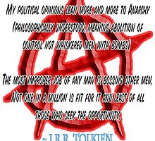 Anarchy, J. R. R. Tolkien, My political opinions lean more and more to Anarchy by TOM HILL - Designer