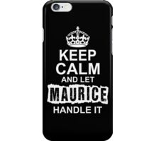 Keep calm and let Maurice handle it iPhone Case/Skin