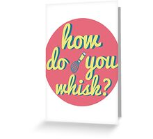 how do you whisk? Greeting Card