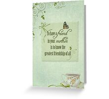 My Mother... My Friend Greeting Card