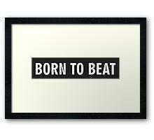 Born To Beat Framed Print