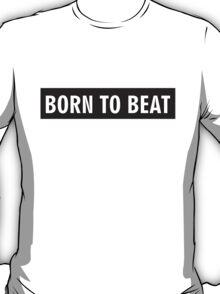 Born To Beat T-Shirt