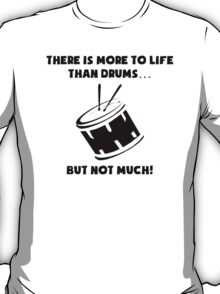More To Life Than Drums T-Shirt