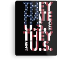 They Hate US Cuz They Ain't US - T-shirts & Hoodies Metal Print