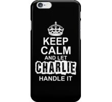 Keep calm and let Charlie handle it iPhone Case/Skin