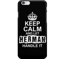 Keep calm and let Herman handle it iPhone Case/Skin