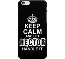 Keep calm and let Hector handle it iPhone Case/Skin