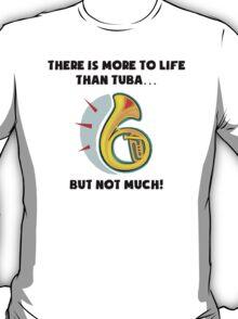 More To Life Than Tuba T-Shirt