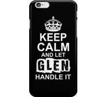 Keep calm and let Glen handle it iPhone Case/Skin