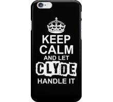Keep calm and let Clyde handle it iPhone Case/Skin