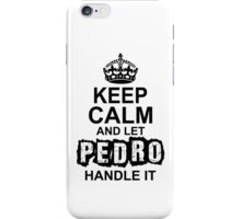 Keep calm and let Pedro handle it iPhone Case/Skin