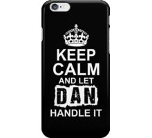 Keep calm and let Dan handle it iPhone Case/Skin