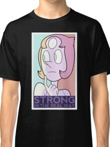 Strong in the real way Classic T-Shirt