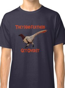 Feathers - Get Over It Classic T-Shirt