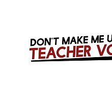 Don't make me use my teacher voice by Boogiemonst