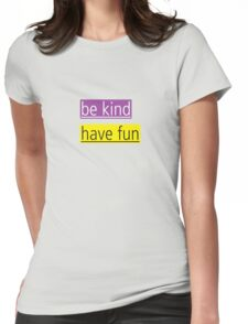 be kind - have fun Womens Fitted T-Shirt